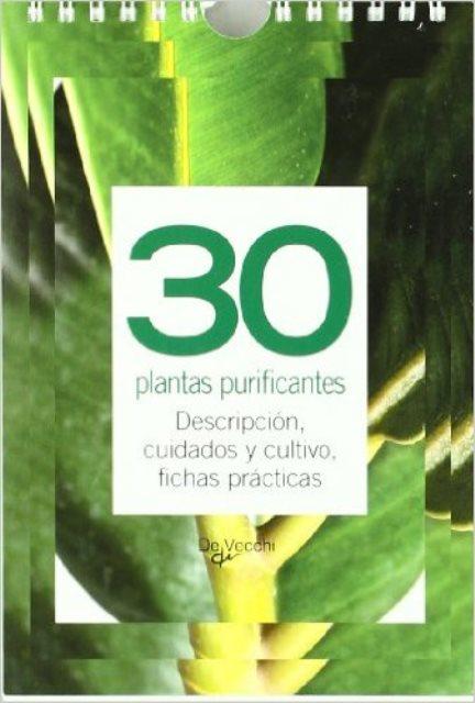 30 PLANTAS PURIFICANTES . DESCRIPCION , CUIDADOS Y CULTIVO . FICHAS PRACTICAS