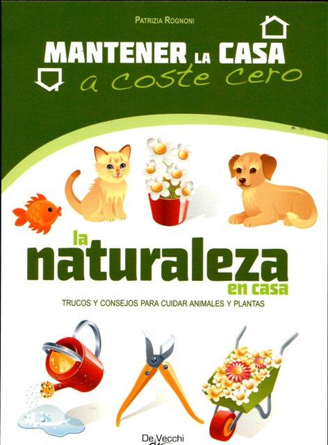 LA NATURALEZA EN CASA . TRUCOS Y CONSEJOS PARA CUIDAR ANIMALES Y PLANTAS