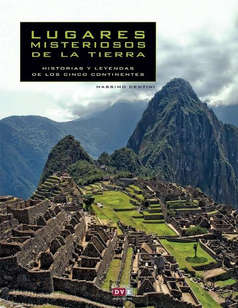 LUGARES MISTERIOSOS DE LA TIERRA . HISTORIAS Y LEYENDAS DE LOS CINCO CONTINENTES
