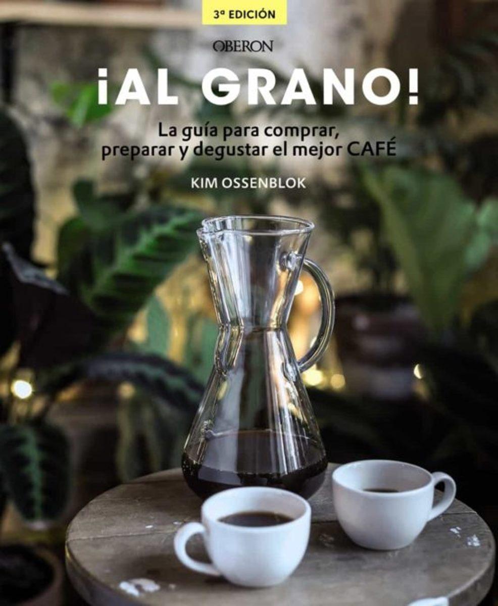 AL GRANO ! LA GUIA PARA COMPRAR, PREPARAR Y DEGUSTAR EL MEJOR CAFE
