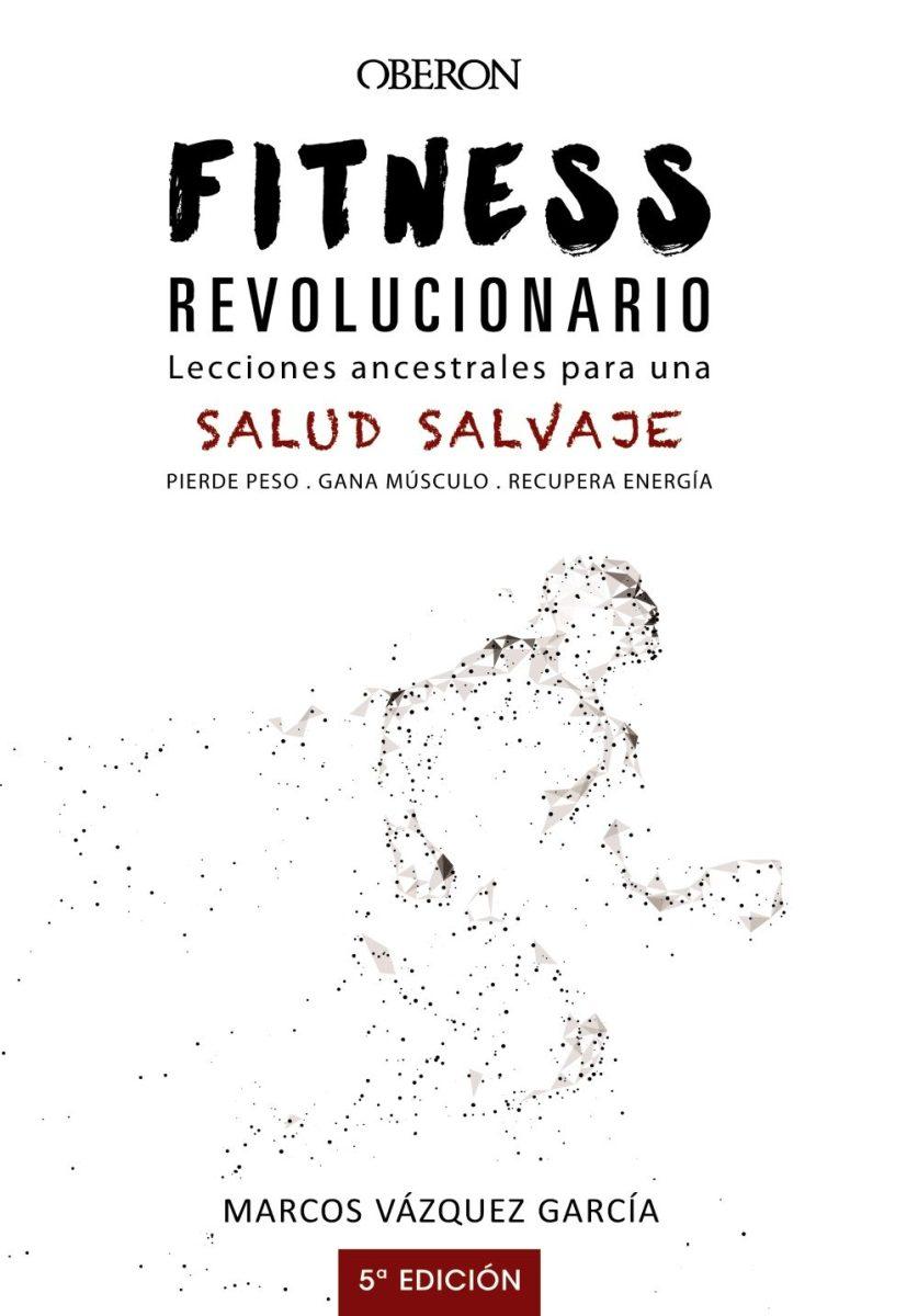 FITNESS REVOLUCIONARIO - LECCIONES ANCESTRALES PARA UNA SALUD SALVAJE