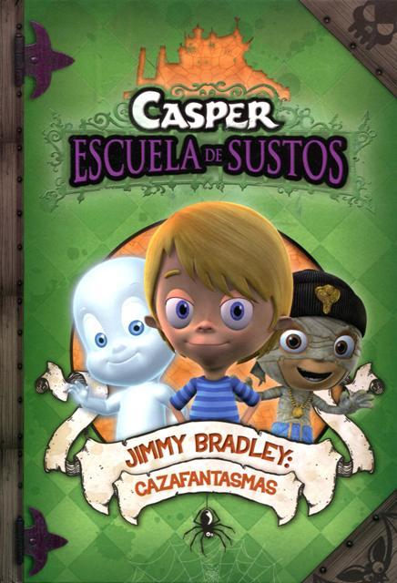 JIMMY BRADLEY : CAZAFANTASMAS . CASPER ESCUELA DE SUSTOS