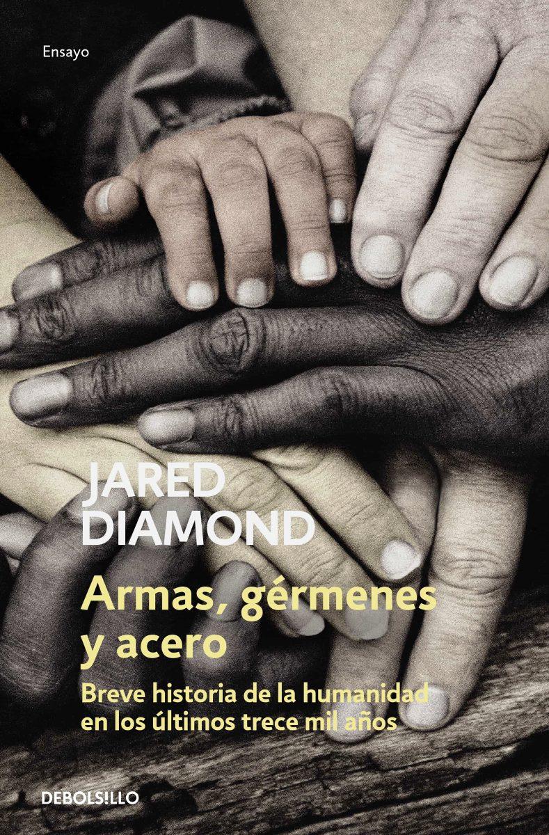 ARMAS , GERMENES Y ACERO . BREVE HISTORIA DE LA HUMANIDAD EN LOS ULTIMOS TRECEMIL AÑOS