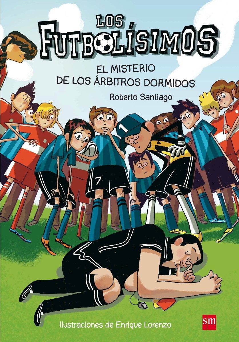 FUTBOLISIMOS 1 - EL MISTERIO DE LOS ARBITROS DORMIDOS