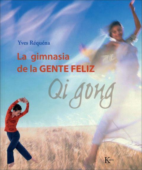 QI GONG . LA GIMNASIA DE LA GENTE FELIZ
