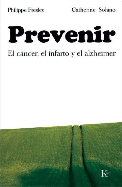 PREVENIR . EL CANCER - EL INFARTO Y EL ALZHEIMER