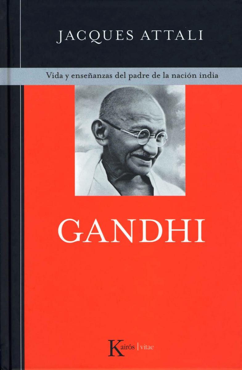 GANDHI . VIDA Y ENSEÑANZAS DEL PADRE DE LA NACION INDIA