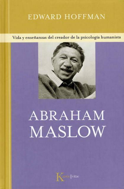 ABRAHAM MASLOW - VIDA Y ENSEÑANZAS DEL CREADOR DE LA PSICOLOGIA HUMANISTA