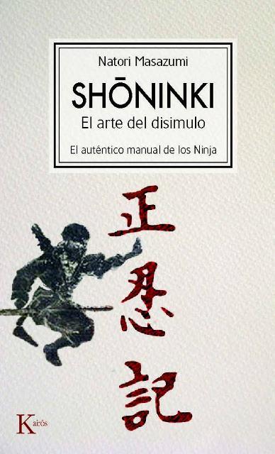 SHONINKI . EL ARTE DEL DISIMULO . EL AUTENTICO MANUAL DE LOS NINJAS