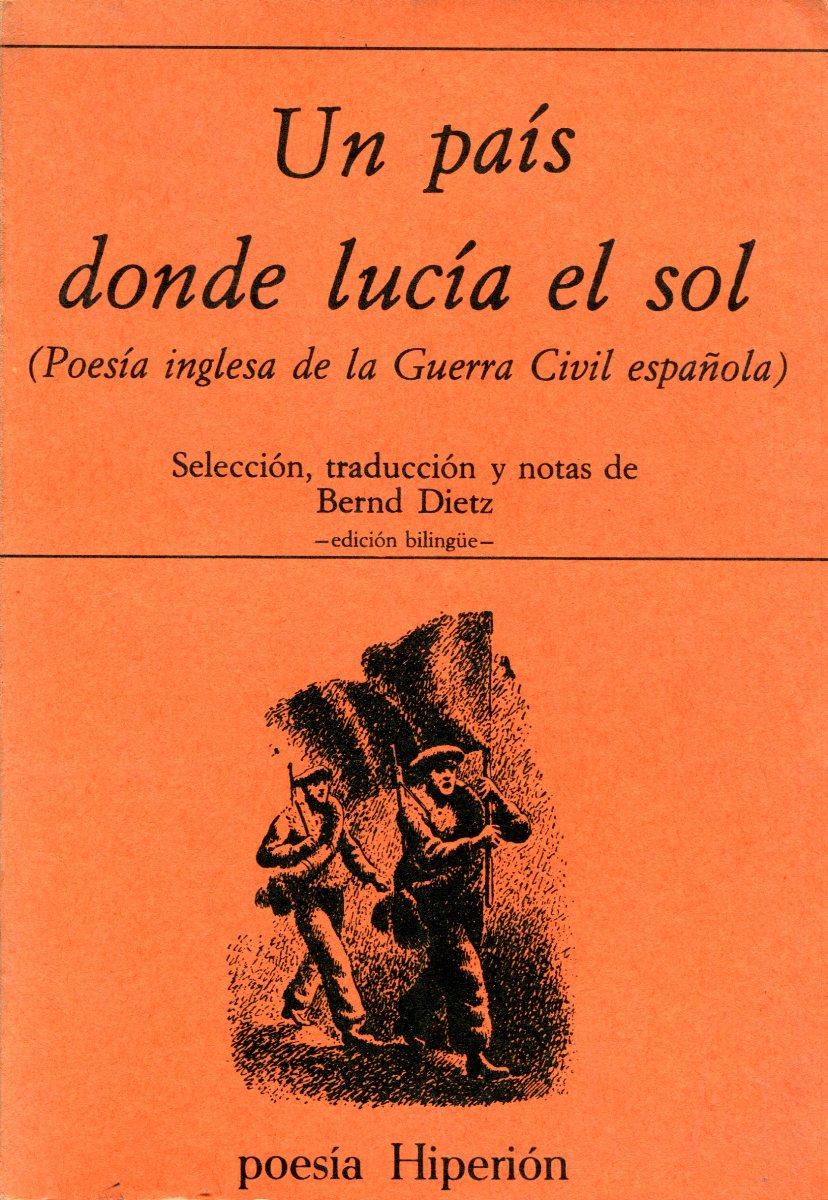UN PAIS DONDE LUCIA EL SOL (POESIA INGLESA DE LA GUERRA CIVIL ESPAÑOLA)