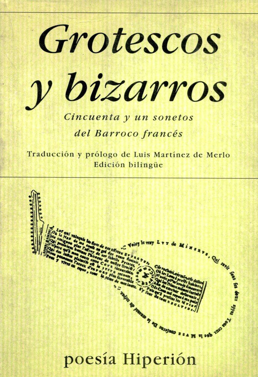 GROTESCOS Y BIZARROS - CINCUENTA Y UN SONETOS DEL BARROCO FRANCES