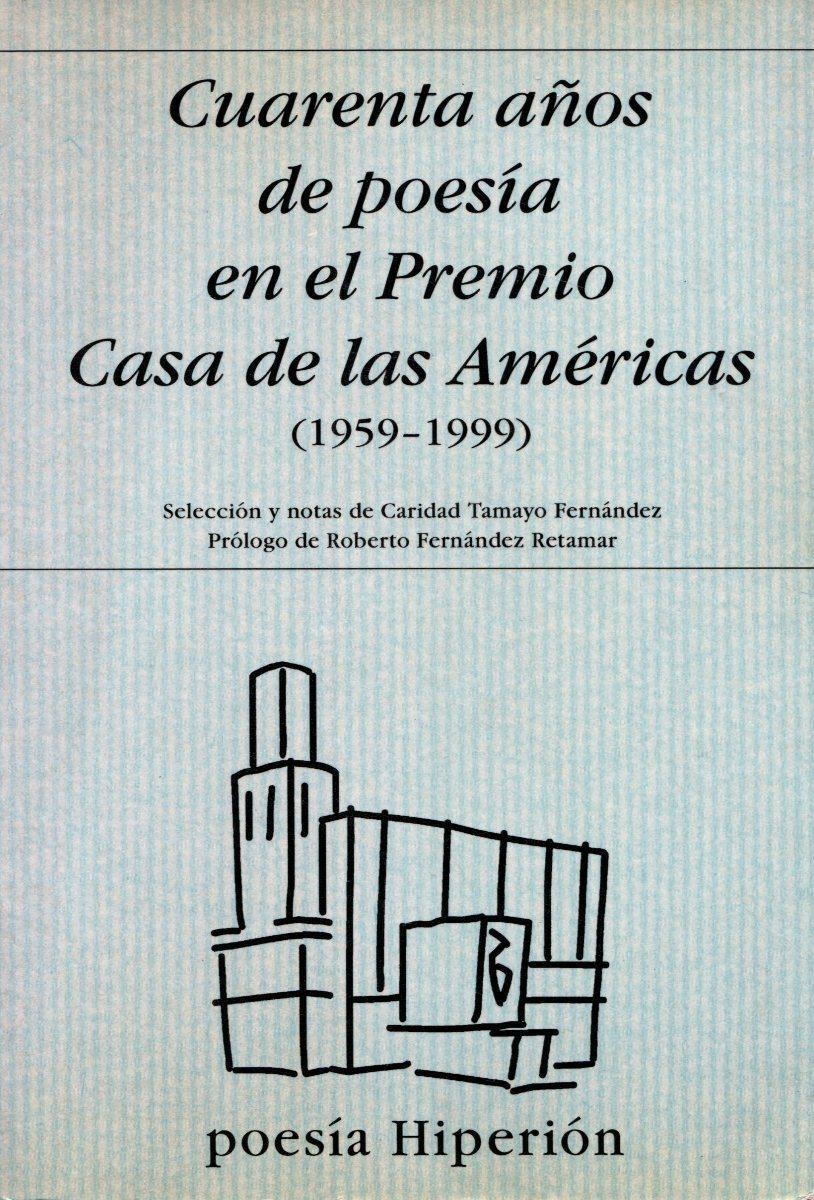 CUARENTA AÑOS DE POESIA EN PREMIO CASA AMERICAS ( 1959 - 1999 )