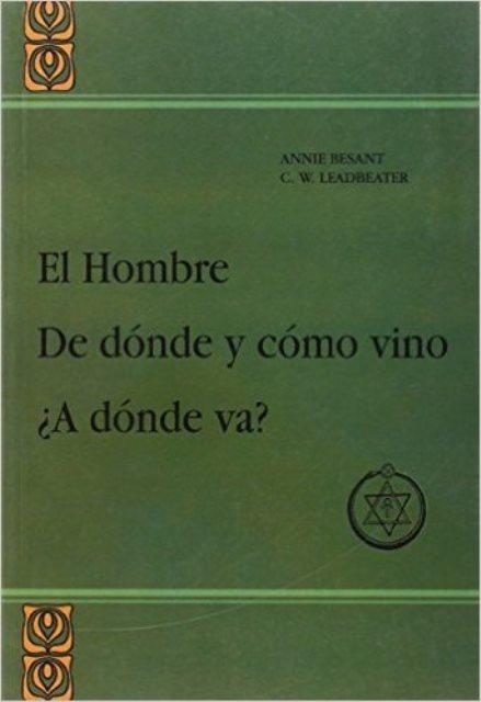 EL HOMBRE DE DONDE Y COMO VINO A DONDE VA?