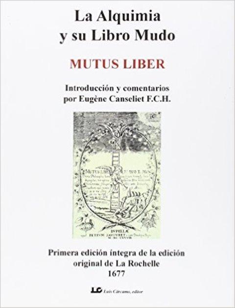 ALQUIMIA Y SU LIBRO MUDO . MUTUS LIBER (NVA.EDICION)