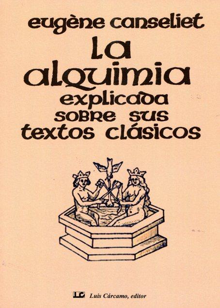 LA ALQUIMIA EXPLICADA SOBRE SUS TEXTOS CLASICOS
