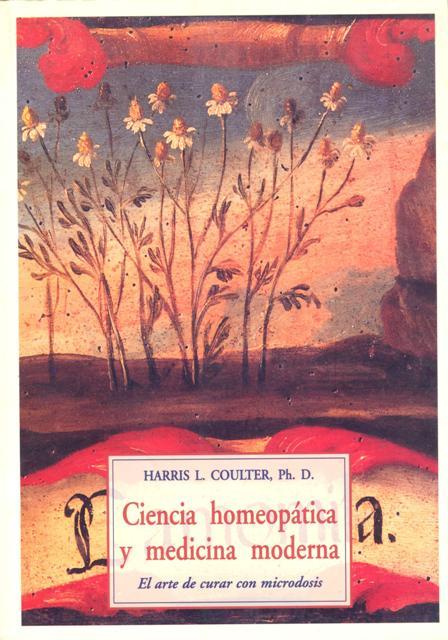 CIENCIA HOMEOPATICA Y MEDICINA MODERNA . EL ARTE DE CURAR CON MICRODOSIS