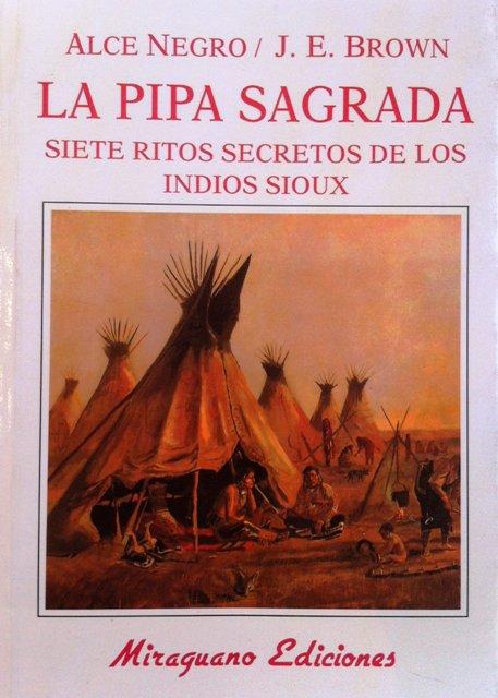 LA PIPA SAGRADA - SIETE RITOS SECRETOS DE LOS INDIOS SIOUX