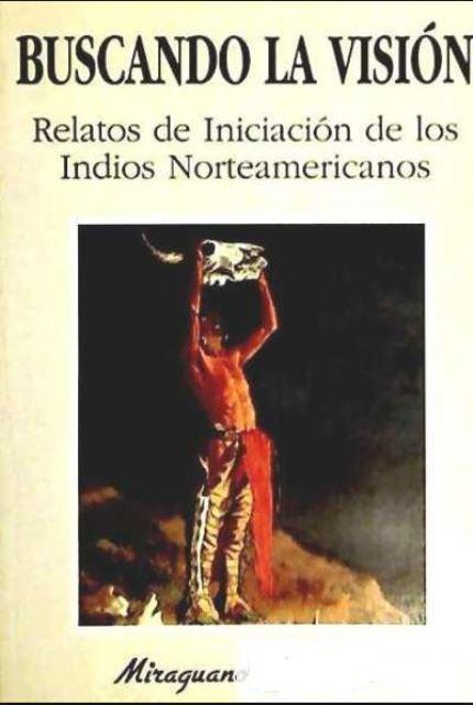 BUSCANDO LA VISION - RELATOS DE INICIACION DE LOS INDIOS NORTEAMERICANOS