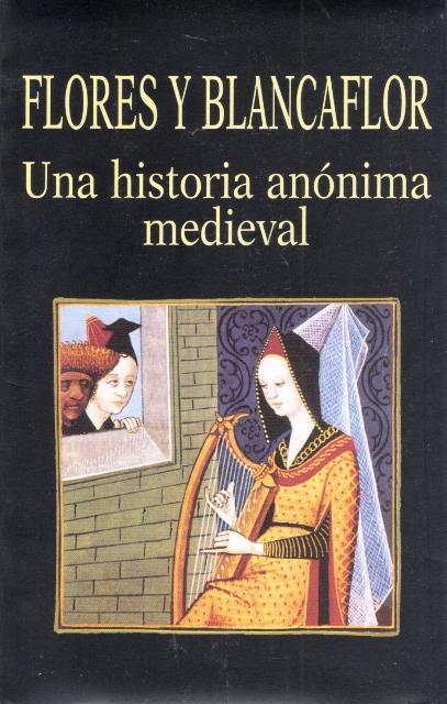 FLORES Y BLANCAFLOR . UNA HISTORIA ANONIMA MEDIEVAL