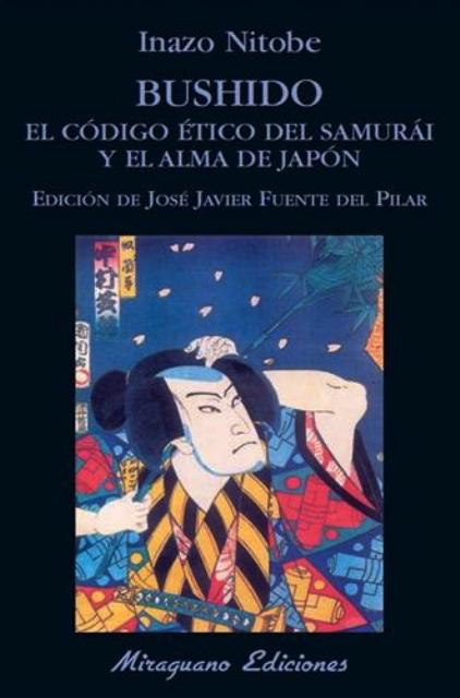 BUSHIDO . EL CODIGO ETICO DEL SAMURAI Y EL ALMA DE JAPON