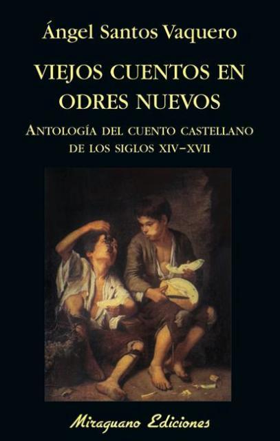 VIEJOS CUENTOS EN ODRES NUEVOS - ANTOLOGIA DEL CUENTO CASTELLANO DE LOS SIGLOS XIV-XVII