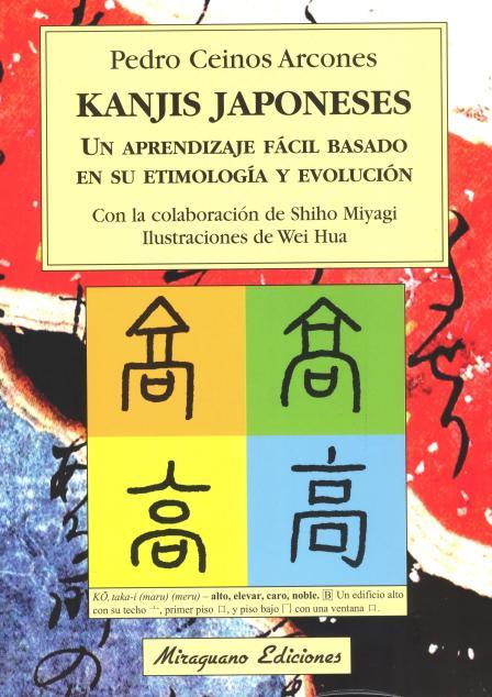 KANJIS JAPONESES . UN APRENDIZAJE FACIL BASADO EN SU ETIMOLOGIA Y EVOLUCION