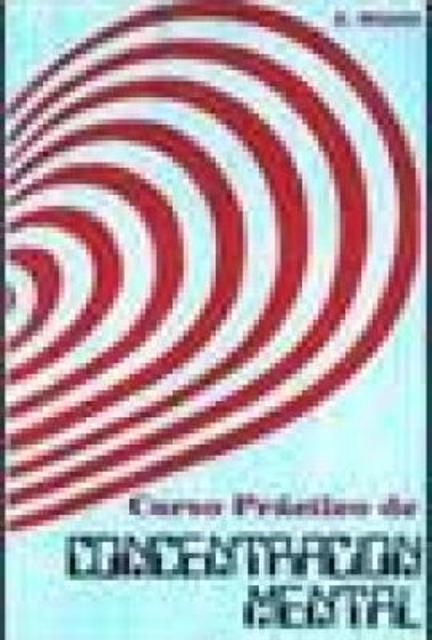 CONCENTRACION MENTAL . CURSO PRACTICO DE