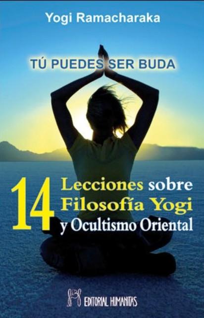 TU PUEDES SER BUDA - 14 LECCIONES SOBRE FILOSFIA YOGI Y OCULTISMO ORIENTAL