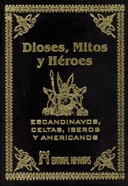 DIOSES MITOS HEROES ESCANDINAVOS , CELTAS, IBEROS Y AMERICANOS (T)