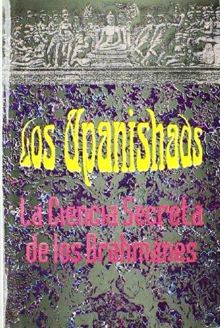 LOS UPANISHADS . CIENCIA SECRETA DE LOS BRAHMANES