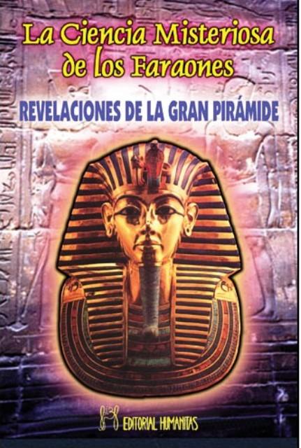 CIENCIA MISTERIOSA DE LOS FARAONES . REVELACIONES DE LA GRAN PIRAMIDE
