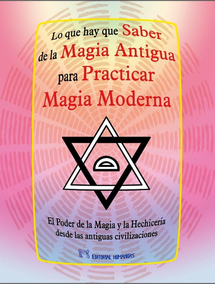 LO QUE HAY QUE SABER DE LA MAGIA ANTIGUA PARA PRACTICAR MAGIA MODERNA