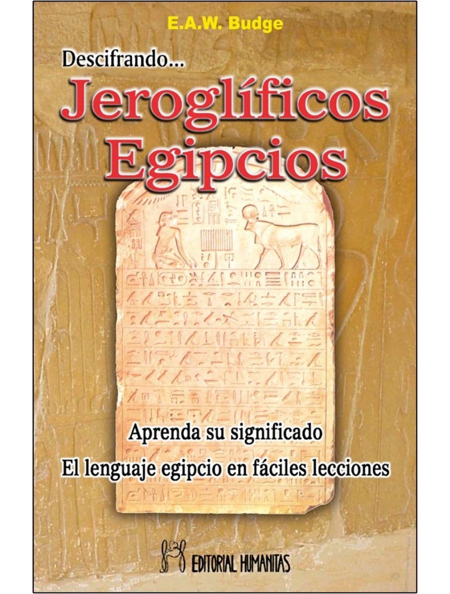 DESCIFRANDO JEROGLIFICOS EGIPCIOS. APRENDA SU SIGNIFICADO. EL LENGUAJE EGIPCIO EN FACILES LECCIONES (ANTES HUM120)