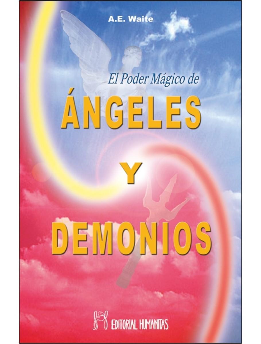 PODER MAGICO DE ANGELES Y DEMONIOS. INSTRUMENTOS DE COMUNICACION CON EL MUNDO INVISIBLE Y LAS FORMAS QUE HABITAN EN EL