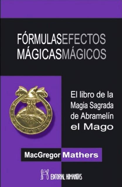 FORMULAS MAGICAS EFECTOS MAGICOS. EL LIBRO DE LA MAGIA SAGRADA DE ABRAMELIN EL MAGO (ANTES HUM003)
