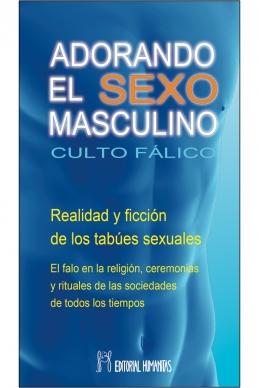 ADORANDO EL SEXO MASCULINO . CULTO FALICO