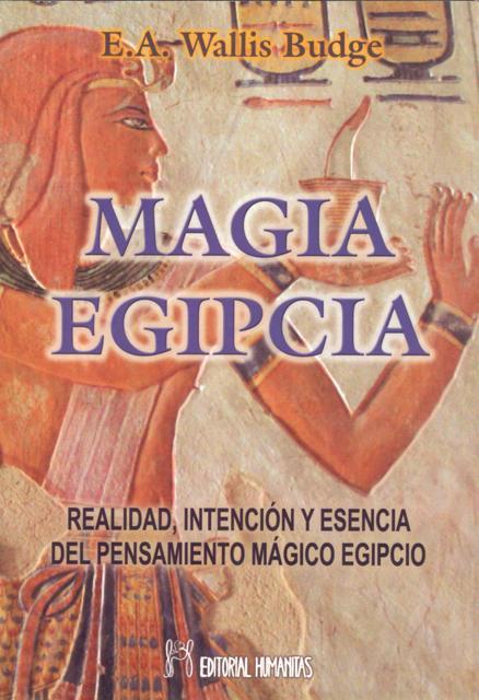 MAGIA EGIPCIA . REALIDAD, INTENCION Y ESENCIA DEL PENSAMIENTO MAGICO EGIPCIO
