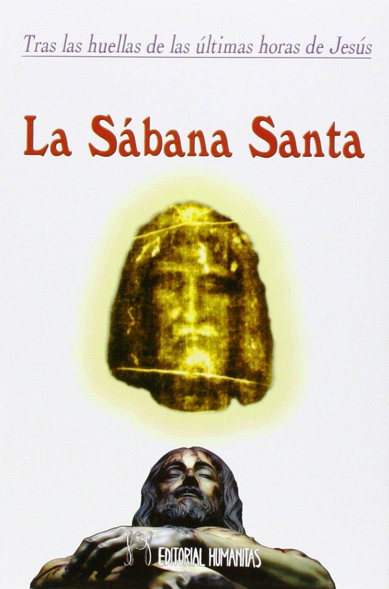LA SABANA SANTA . TRAS LAS HUELLAS DE LAS ULTIMAS HORAS DE JESUS