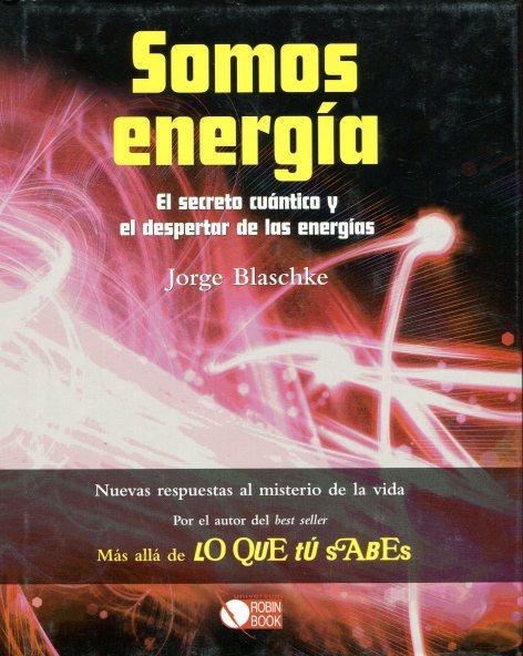 SOMOS ENERGIA . EL SECRETO CUANTICO Y EL DESPERTAR DE LAS ENERGIAS