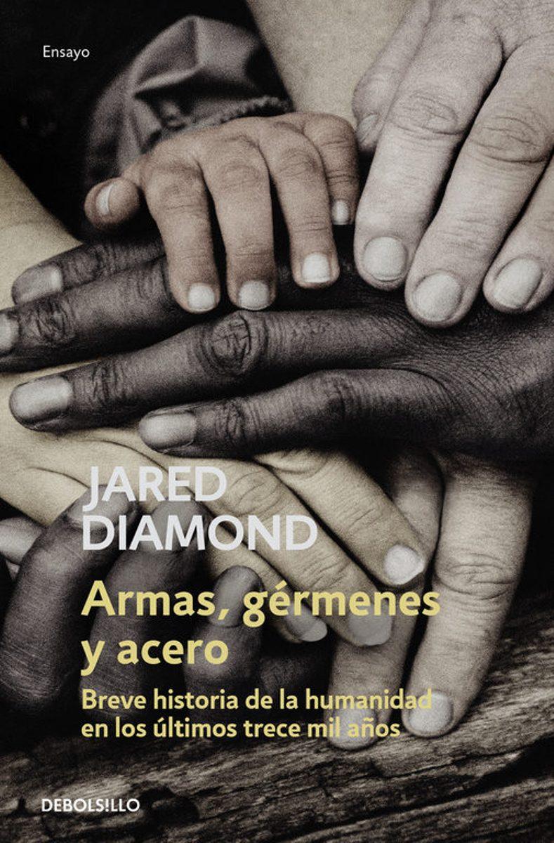ARMAS , GERMENES Y ACERO . BREVE HISTORIA DE LA HUMANIDAD EN LOS ULTIMOS TRECE MIL AÑOS