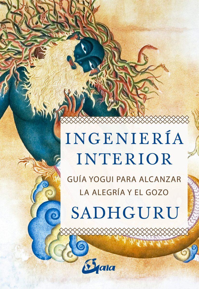 INGENIERIA INTERIOR : GUIA YOGUI PARA ALCANZAR LA ALEGRIA Y EL GOZO