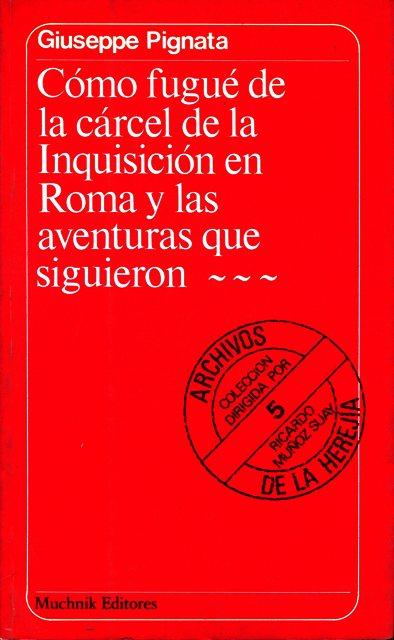 COMO FUGUE DE LA CARCEL DE LA INQUISICION EN ROMA Y LAS AVENTURAS QUE SIGUIERON...