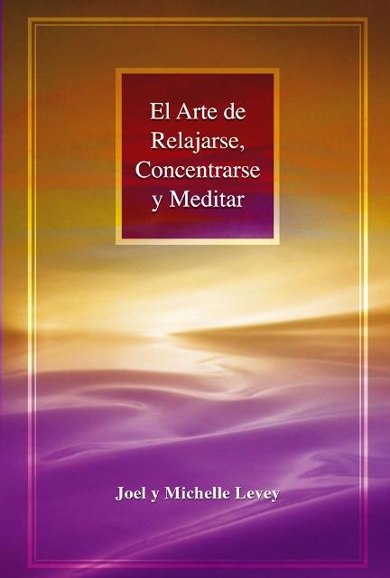 EL ARTE DE RELAJARSE , CONCENTRARSE Y MEDITAR