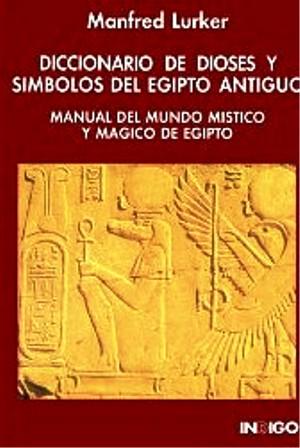 DICCIONARIO DE DIOSES Y SIMBOLOS DEL EGIPTO ANTIGUO