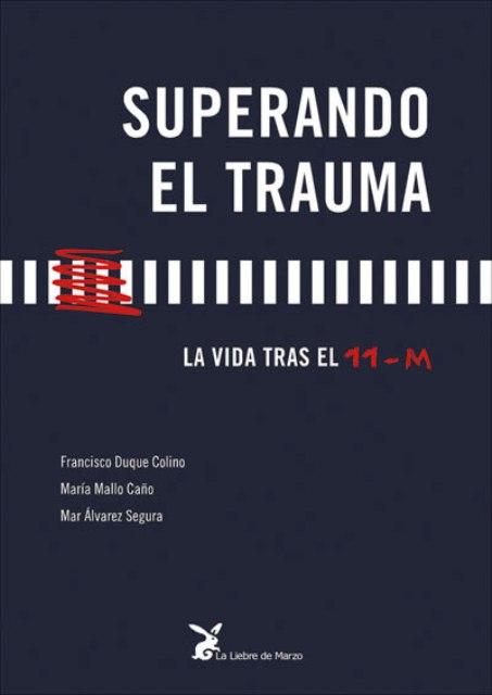 SUPERANDO EL TRAUMA . LA VIDA TRAS EL 11 - M
