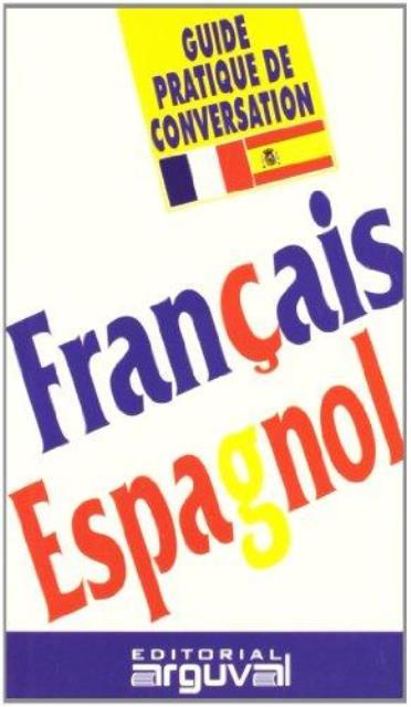 FRANCAIS - ESPAGNOL GUIDE PRATIQUE DE CONVERSATION -FRANCES-
