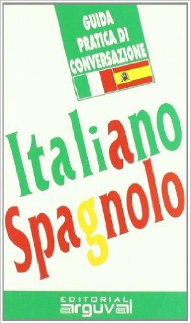ITALIANO - SPAGNOLO GUIDA PRACTICA DI CONVERSAZIONE