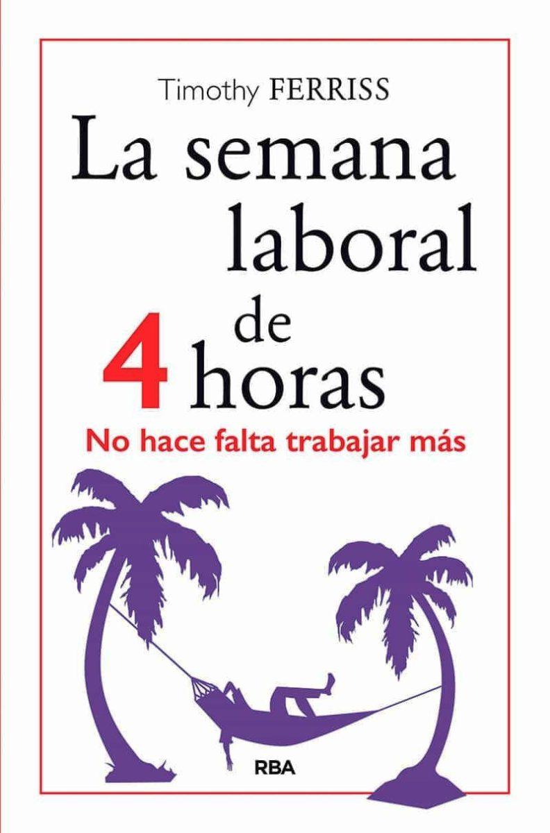 LA SEMANA LABORAL DE 4 HORAS. NO HACE FALTA TRABAJAR MAS