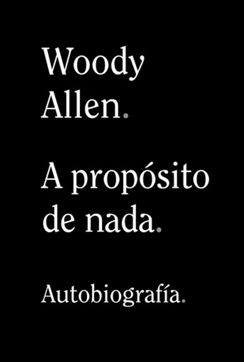 A PROPOSITO DE NADA . WOODY ALLEN AUTOBIOGRAFIA