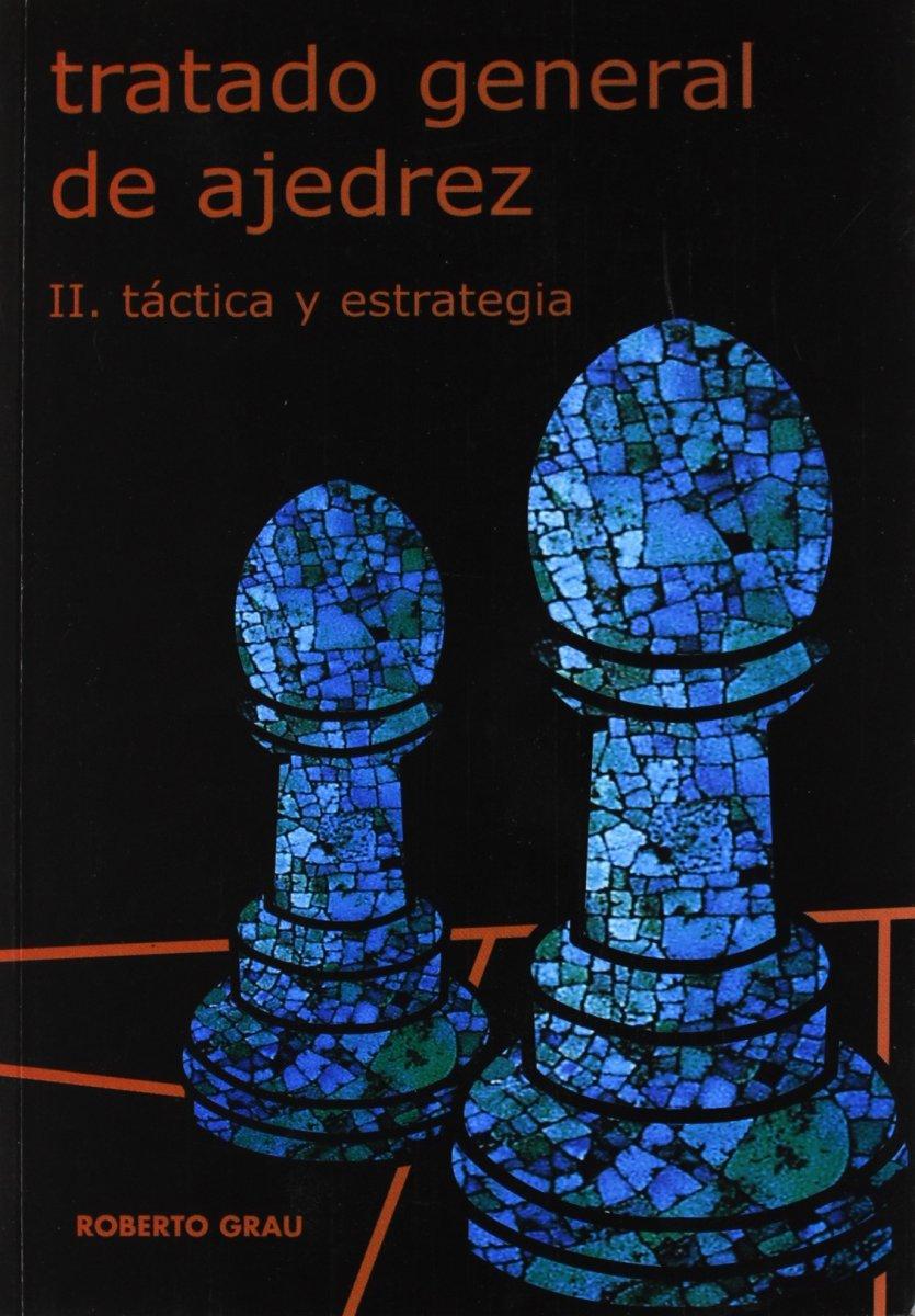 TRATADO GENERAL DE AJEDREZ II - TACTICA Y ESTRATEGIA
